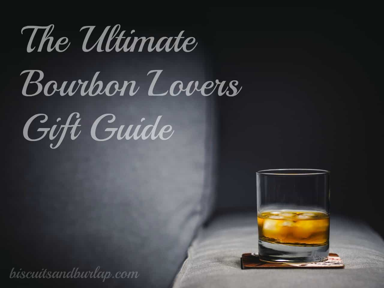 The Ultimate Bourbon Lovers Gift Guide